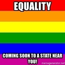 You're Probably Gay - EQUALITY COming soon to a state near you!