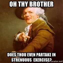 Joseph Ducreux - oh thy brother does thou even partake in strenuous  exercise?
