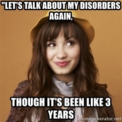 """Demi Lovato - """"let's talk about my disorders again, though it's been like 3 years"""