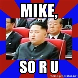 kim jong un - mike, so r u