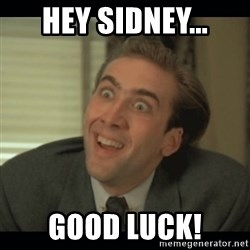 Nick Cage - Hey Sidney... Good luck!