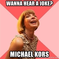 Amused Anna Wintour - wanna hear a joke? michael kors