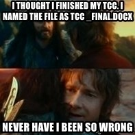 Never Have I Been So Wrong - I thought i finished my TCC. I named the file as TCC _final.docx never have i been so wrong