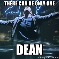 Highlander quick - There can be only one Dean