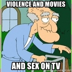 Herbert from family guy - violence and movies and sex on tv