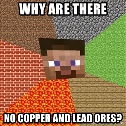 Minecraft Guy - why are there  no copper and lead ores?