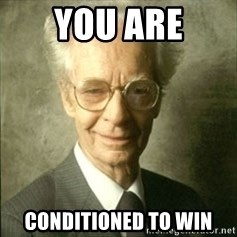 B.F. Skinner  - You are Conditioned to win
