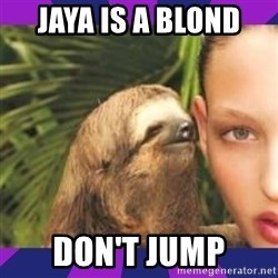 Perverted Whispering Sloth  - Jaya is a blond  Don't jump