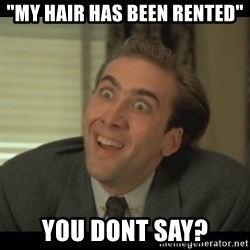"""Nick Cage - """"My hair has been rented"""" you dont say?"""