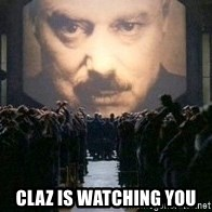 Big Brother is watching you... -  Claz is watching you