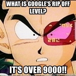 Vegeta's whore detector - What is Google's rip off level? it's Over 9000!!