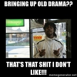 Chief Keef - BRINGING UP OLD DRAMA?? THAT'S THAT SHIT I DON'T LIKE!!!
