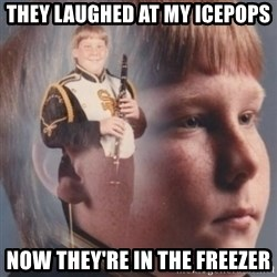 band kid  - They laughed at my icepops now they're in the freezer