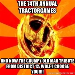 Typical fan of the hunger games - The 74th Annual Tractorgames And now the grumpy old man tribute from District 12: wolf, I choose you!!!!