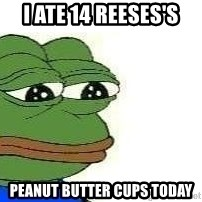 Sad Frog - I ate 14 reeses's  peanut butter cups today