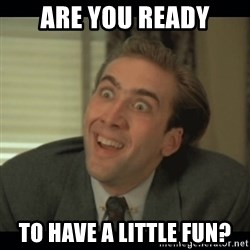 Nick Cage - are you ready to have a little fun?