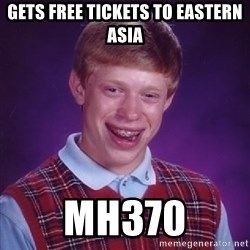 Bad Luck Brian - Gets free tickets to Eastern asia MH370
