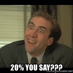 Nick Cage -  20% you say???