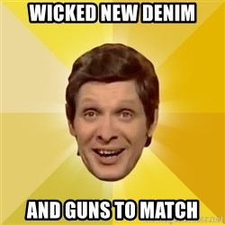 Trolololololll - Wicked New Denim And Guns to Match