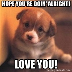 cute puppy - Hope you're doin' alright! Love you!