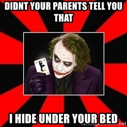 Typical Joker - didnt your parents tell you that i hide under your bed