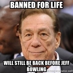 Donald Sterling - banned for life will still be back before jeff bowling