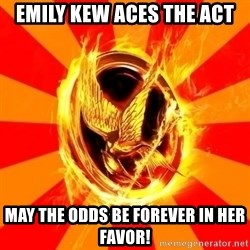 Typical fan of the hunger games - Emily Kew Aces the ACT May the odds be forever in her favor!