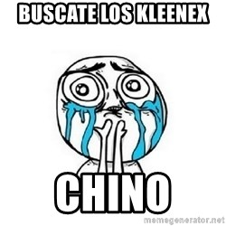Crying face - Buscate los kleenex  Chino