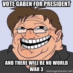Gabe Newell trollface - Vote gaben for president and there will be no world war 3