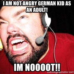 Angry Gamer - I AM NOT ANGRY GERMAN KID AS AN ADULT! IM NOOOOT!!