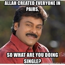 Typical Indian guy - Allah created everyone in pairs, so what are you doing single?