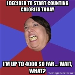 Epic Food Lady - I decided to start counting calories today i'm up to 4000 so far ... wait, what?