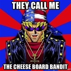 bandit keith - They call me The cheese Board Bandit