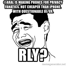 Asian Troll Face - @aral is making phones for privacy fanatics. Not cheaper than iPhone. With questionable UI/UX. Rly?