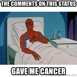 SpiderMan Cancer - THE COMMENTS ON THIS STATUS GAVE ME CANCER