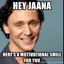 Nice Guy Tom Hiddleston - Hey Jaana Here's a motivational smile for you