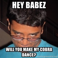 Chillzilla - Hey babez Will you make my cobra dance?
