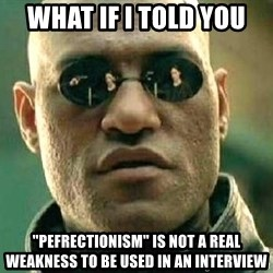 """What if I told you / Matrix Morpheus - What if i told you """"pefrectionism"""" is not a real weakness to be used in an interview"""