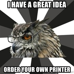 ITCS Owl - I have a great idea order your own printer