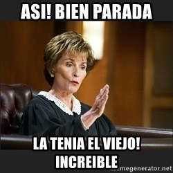 Case Closed Judge Judy - asi! bien parada la tenia el viejo! increible