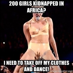 MileyCyru - 200 girls kidnapped in africa? i need to take off my clothes and dance!