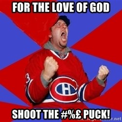 Overzealous Habs Fan Maurice - For the love of God Shoot the #%£ Puck!