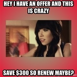 Call Me Maybe Girl - Hey i have an offer and this is crazy save $300 so renew maybe?