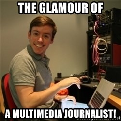 Ridiculously Photogenic Journalist - The Glamour of a multimedia journalist!