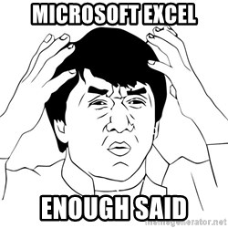 Jackie Chan Meme - Microsoft Excel Enough said