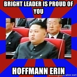 kim jong un - BRIGHT LEADER IS PROUD OF YOU HOFFMANN ERIN