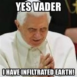 Pedo Pope - yES VADER i HAVE INFILTRATED EARTH!