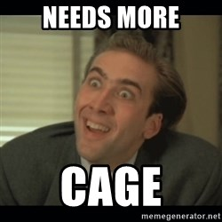 Nick Cage - Needs More CAGE