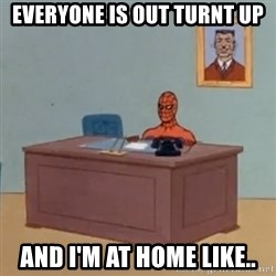 Spidey Meme - Everyone Is Out Turnt Up And I'm At Home Like..
