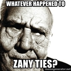 Back In My Day - Whatever happened to Zany ties?
